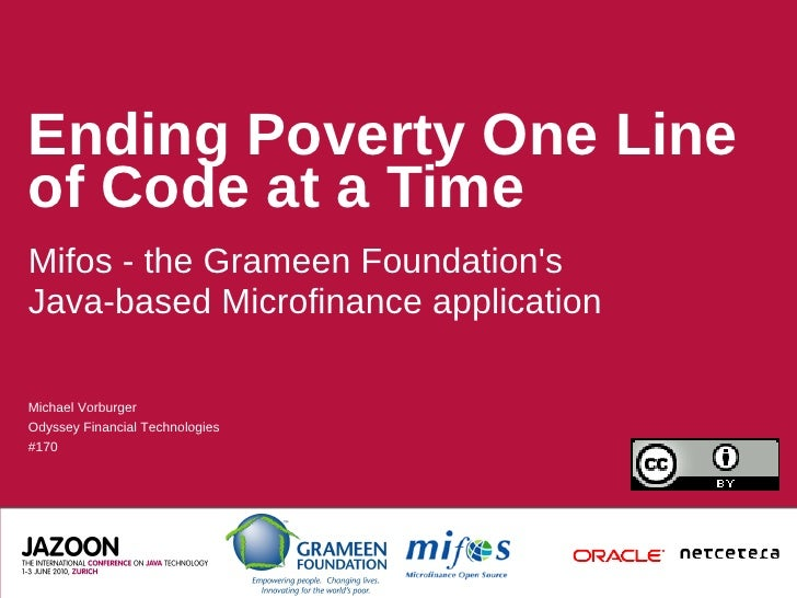 Ending Poverty One Line of Code at a Time Mifos - the Grameen Foundation's Java-based Microfinance application  Michael Vo...