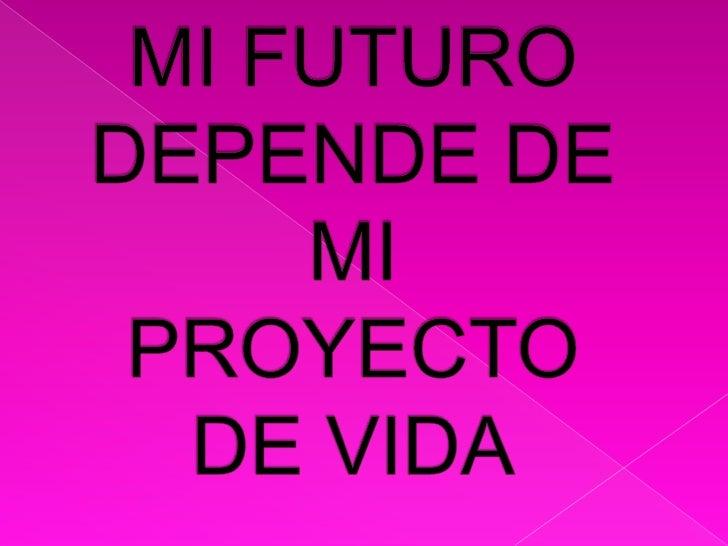 MI FUTURO DEPENDE DE MI PROYECTO DE VIDA<br />