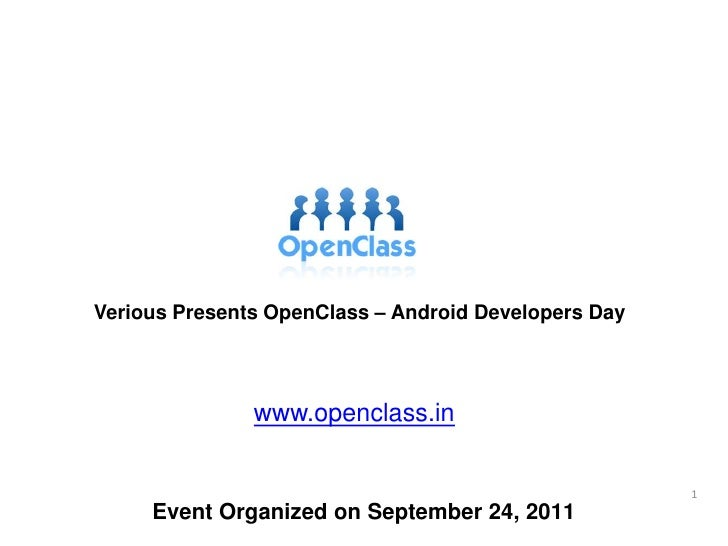 Verious Presents OpenClass – Android Developers Day<br />www.openclass.in<br />1<br />Event Organized on September 24, 201...