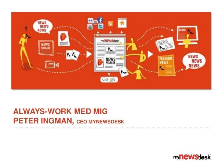 Always-work med MIGpeter ingman, CEO MYNEWSDESK<br />
