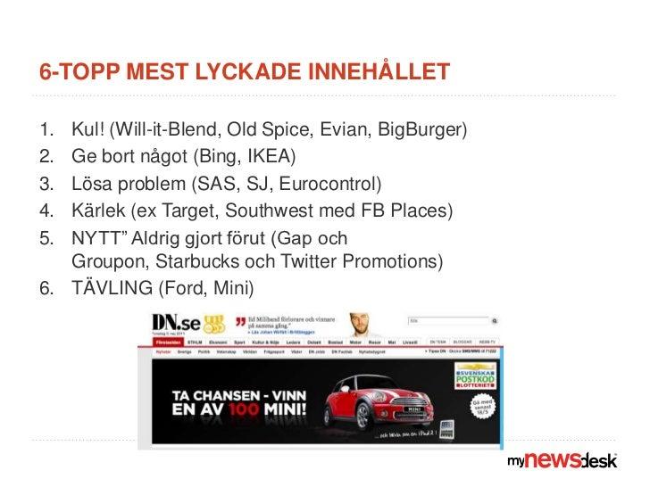 6-topp mest lyckade innehållet<br />Kul! (Will-it-Blend, Old Spice, Evian, BigBurger)<br />Ge bort något (Bing, IKEA)<br /...