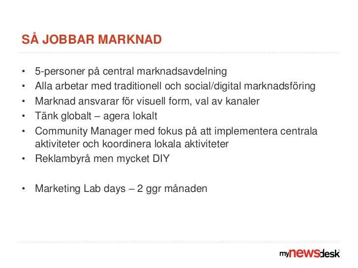 Så jobbar marknad<br />5-personer på central marknadsavdelning <br />Alla arbetar med traditionell och social/digital mark...