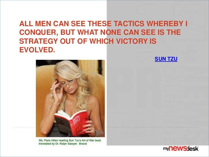 Sun Tzu <br />All men can see these tactics whereby I conquer, but what none can see is the strategy out of which victory ...
