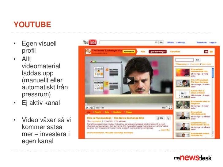 Youtube<br />Egen visuell profil <br />Allt videomaterial laddas upp (manuellt eller automatiskt från pressrum)<br />Ej ak...