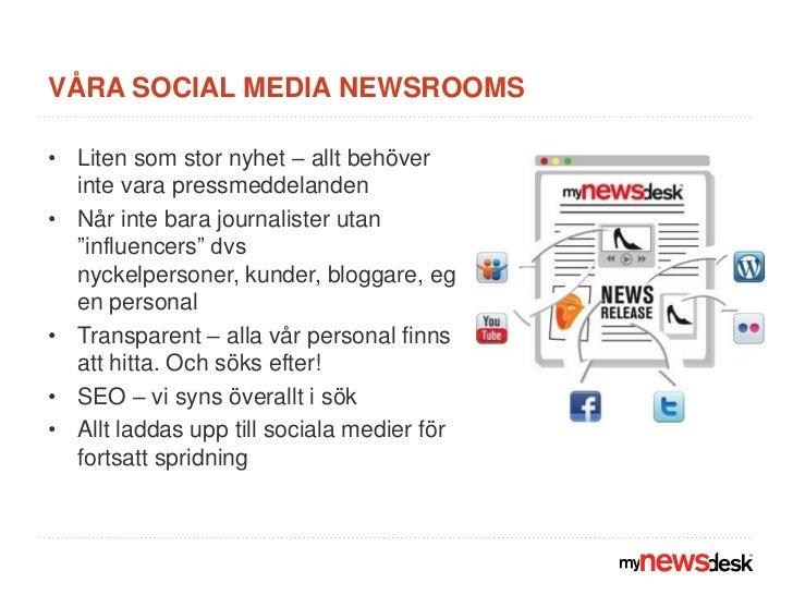 Våra social media newsrooms<br />Liten som stor nyhet – allt behöver inte vara pressmeddelanden<br />Når inte bara journal...