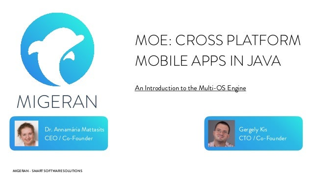MIGERAN - SMART SOFTWARE SOLUTIONS MIGERAN MOE: CROSS PLATFORM MOBILE APPS IN JAVA An Introduction to the Multi-OS Engine ...