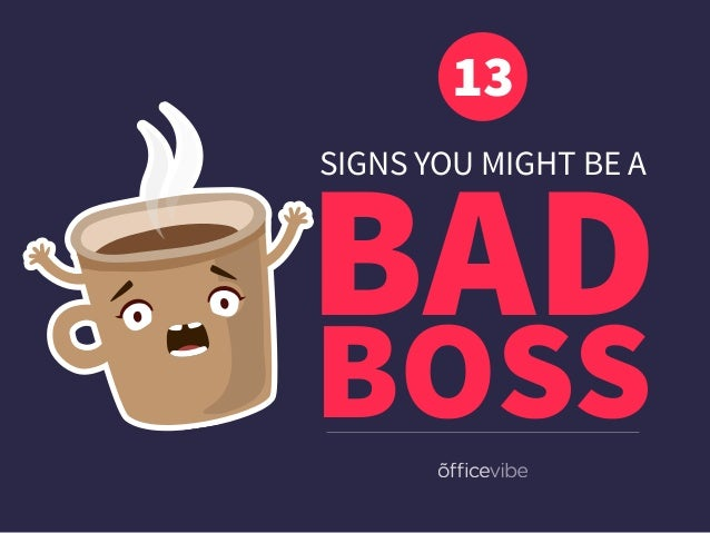 SIGNS YOU MIGHT BE A BAD 13 BOSS