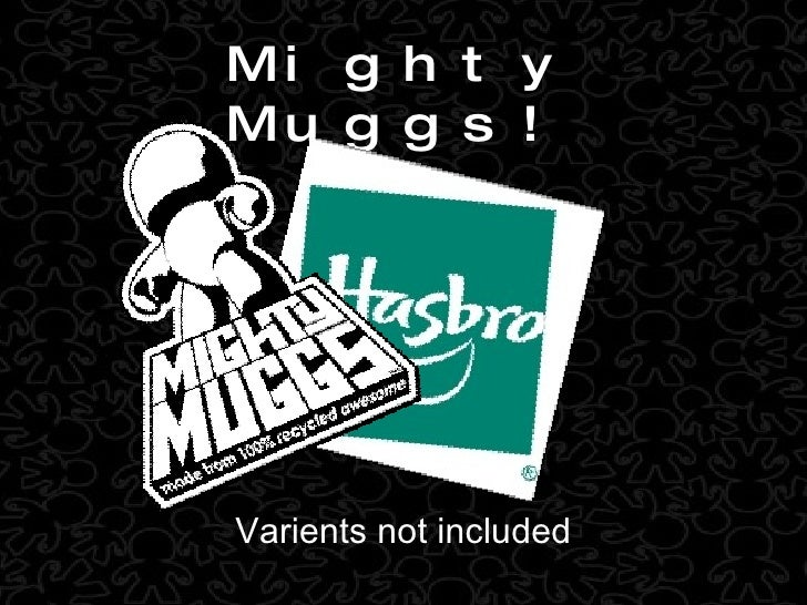 Mighty Muggs! Varients not included