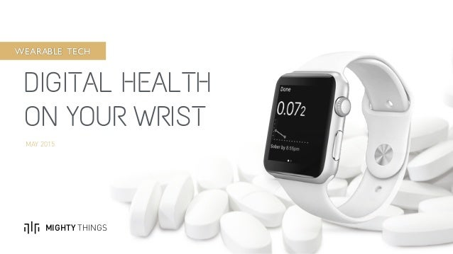 DIGITAL HEALTH ON YOUR WRIST MIGHTY THINGS MAY 2015 WEARABLE TECH