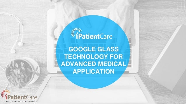 GOOGLE GLASS TECHNOLOGY FOR ADVANCED MEDICAL APPLICATION