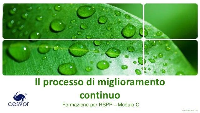 Il processo di miglioramento          continuo     Formazione per RSPP – Modulo C