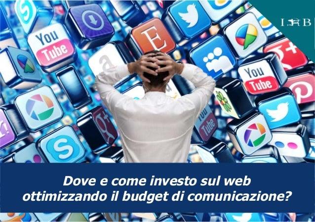 Dove e come investo sul web ottimizzando il budget di comunicazione?
