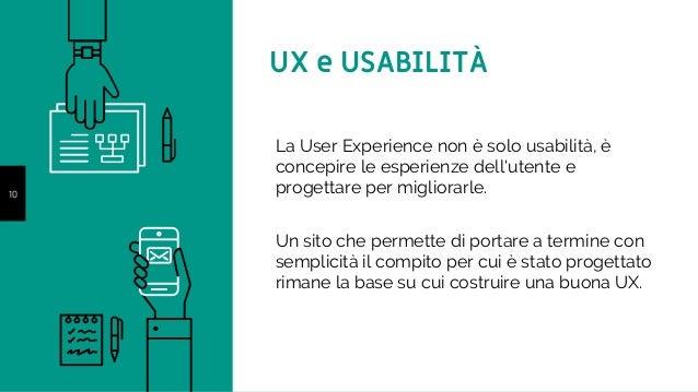 10 La User Experience non è solo usabilità, è concepire le esperienze dell'utente e progettare per migliorarle. Un sito ch...