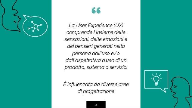 """""""La User Experience (UX) comprende l'insieme delle sensazioni, delle emozioni e dei pensieri generati nella persona dall'u..."""