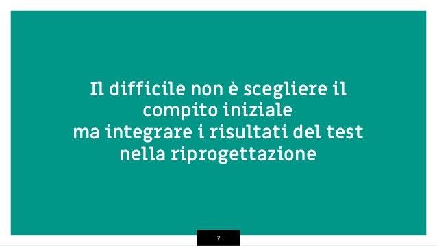 7 Il difficile non è scegliere il compito iniziale ma integrare i risultati del test nella riprogettazione