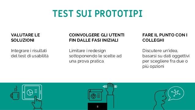 8 8 TEST SUI PROTOTIPI VALUTARE LE SOLUZIONI Integrare i risultati del test di usabilità COINVOLGERE GLI UTENTI FIN DALLE ...