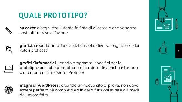 9 QUALE PROTOTIPO? su carta: disegni che l'utente fa finta di cliccare e che vengono sostituiti in base all'azione grafici...