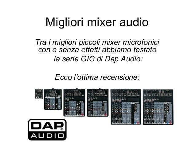 Migliori mixer audio Tra i migliori piccoli mixer microfonici con o senza effetti abbiamo testato la serie GIG di Dap Audi...