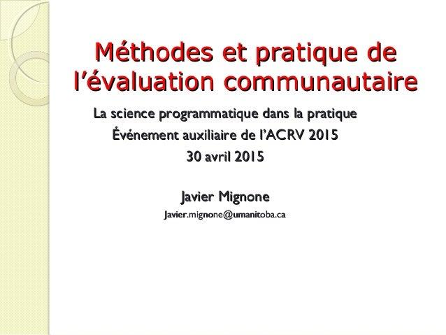 Méthodes et pratique deMéthodes et pratique de ll'évaluation communautaire'évaluation communautaire La science programmati...