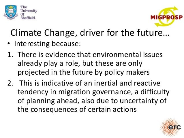 Climate Change, driver for the future… • Interesting because: 1. There is evidence that environmental issues already play ...