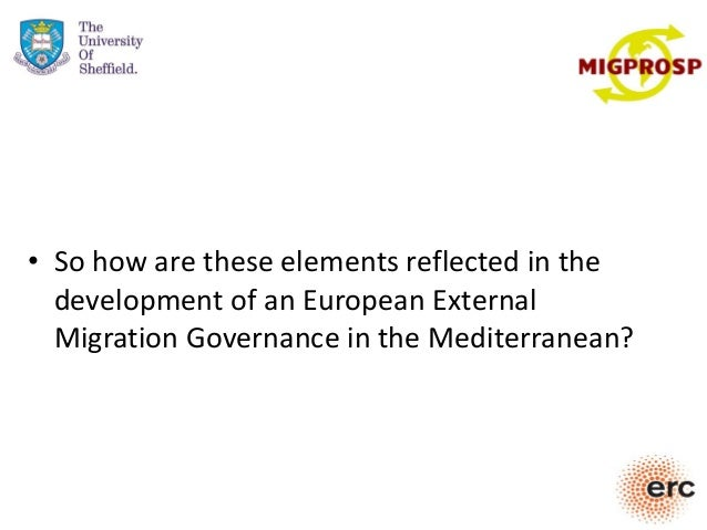 • So how are these elements reflected in the development of an European External Migration Governance in the Mediterranean?