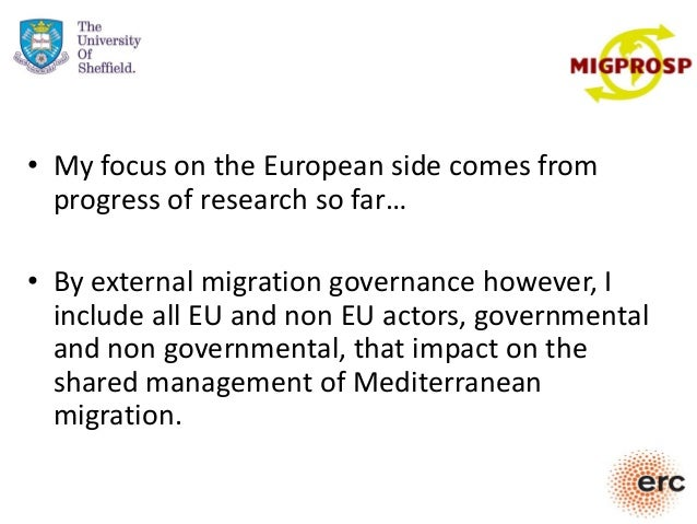 • My focus on the European side comes from progress of research so far… • By external migration governance however, I incl...