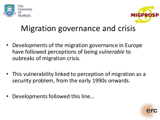 Migration governance and crisis • Developments of the migration governance in Europe have followed perceptions of being vu...