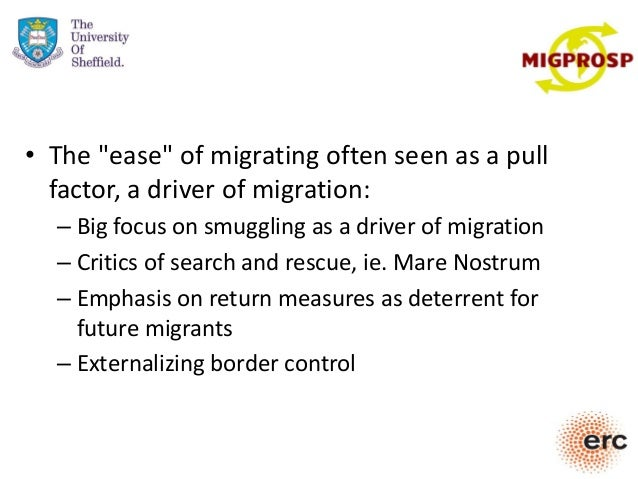 """• The """"ease"""" of migrating often seen as a pull factor, a driver of migration: – Big focus on smuggling as a driver of migr..."""