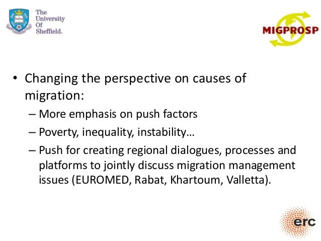 • Changing the perspective on causes of migration: – More emphasis on push factors – Poverty, inequality, instability… – P...