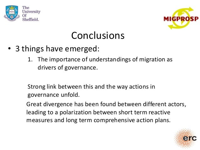 Conclusions • 3 things have emerged: 1. The importance of understandings of migration as drivers of governance. Strong lin...