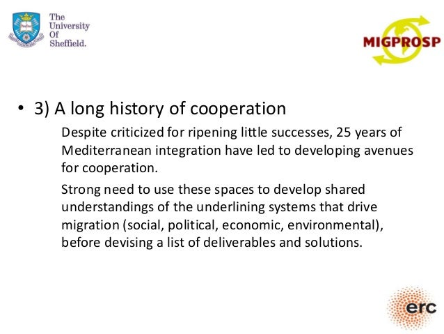 • 3) A long history of cooperation Despite criticized for ripening little successes, 25 years of Mediterranean integration...