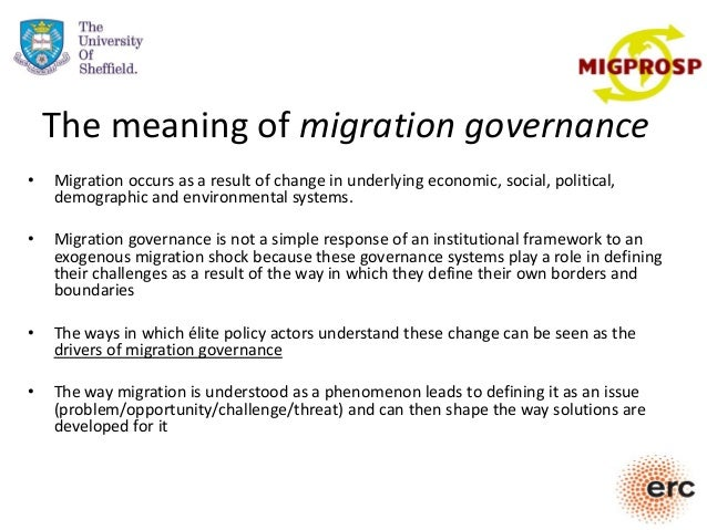 The meaning of migration governance • Migration occurs as a result of change in underlying economic, social, political, de...