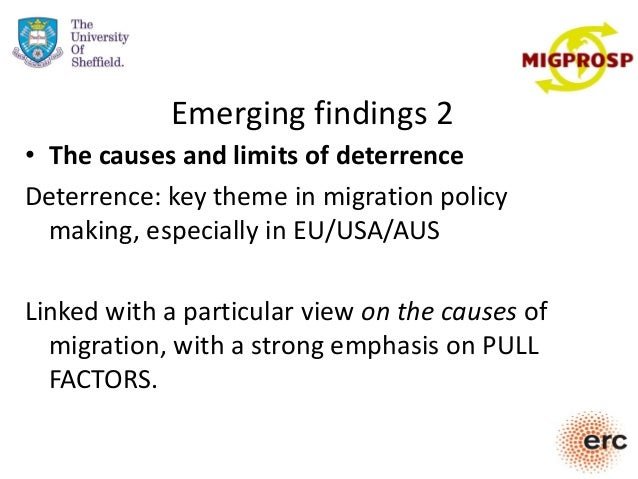 Emerging findings 2 • The causes and limits of deterrence Deterrence: key theme in migration policy making, especially in ...