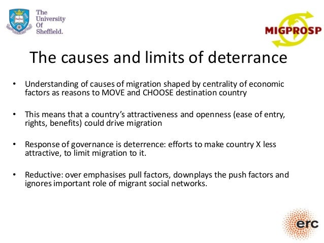The causes and limits of deterrance • Understanding of causes of migration shaped by centrality of economic factors as rea...