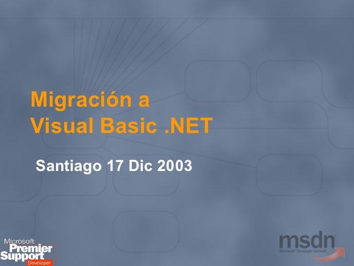 Migración a  Visual Basic .NET Santiago 17 Dic 2003