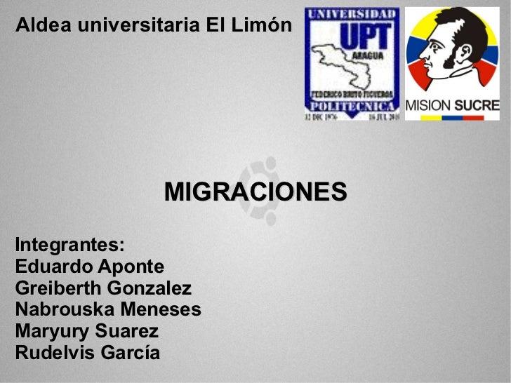 Integrantes: Eduardo Aponte Greiberth Gonzalez Nabrouska Meneses Maryury Suarez Rudelvis García Aldea universitaria El Lim...