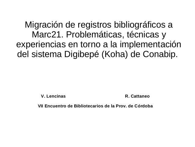 Migración de registros bibliográficos a Marc21. Problemáticas, técnicas y experiencias en torno a la implementación del si...