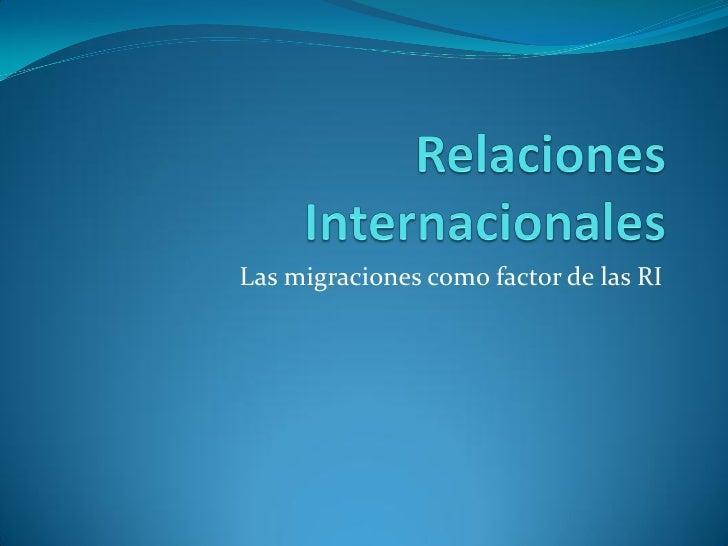 Las migraciones como factor de las RI
