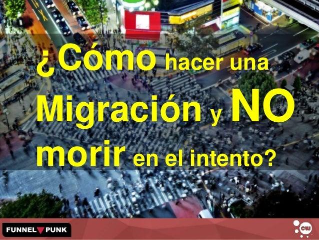 ¿Cómo hacer una Migración y NO morir en el intento?