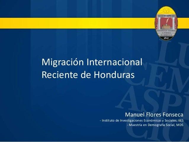 Migración Internacional Reciente de Honduras Manuel Flores Fonseca - Instituto de Investigaciones Económicas y Sociales, I...