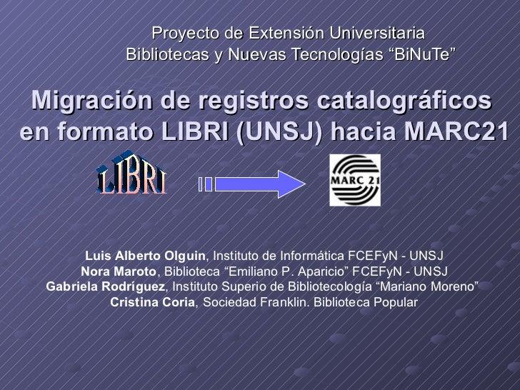 Migración de registros catalográficos  en formato LIBRI (UNSJ) hacia MARC21 Proyecto de Extensión Universitaria  Bibliotec...