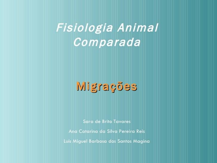 Fisiologia Animal Comparada Migrações Sara de Brito Tavares Ana Catarina da Silva Pereira Reis Luís Miguel Barbosa dos San...