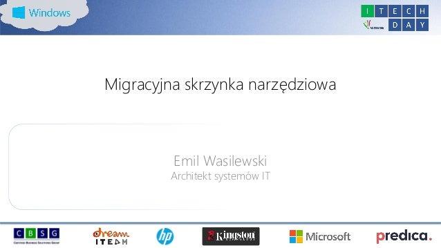 Migracyjna skrzynka narzędziowa Emil Wasilewski Architekt systemów IT