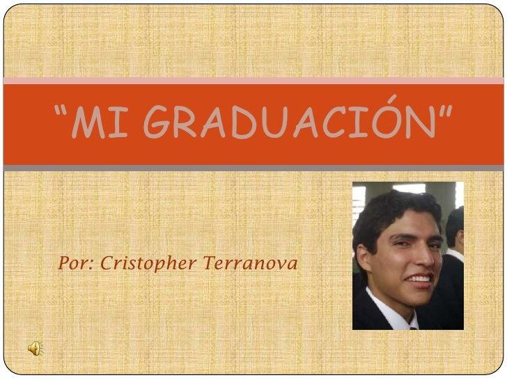 """Por: Cristopher Terranova<br />""""MI GRADUACIÓN"""" <br />"""