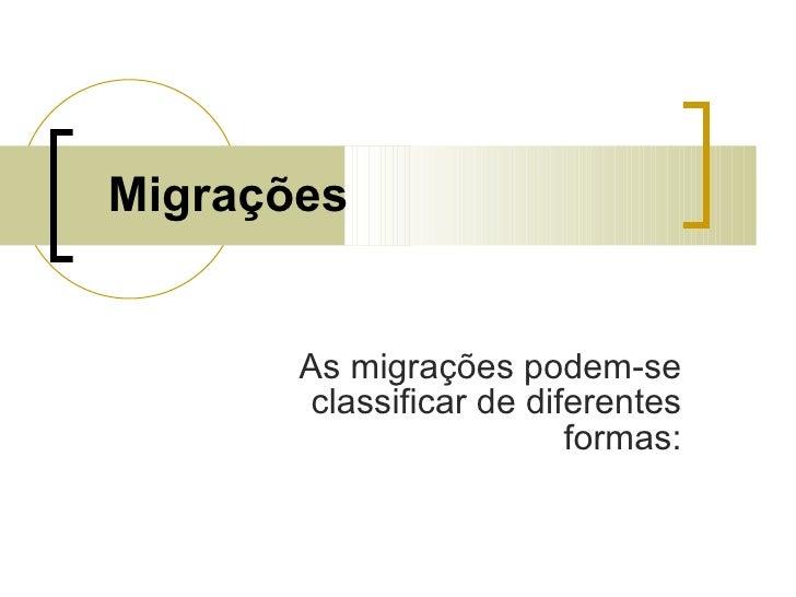 Migrações As migrações podem-se classificar de diferentes formas:
