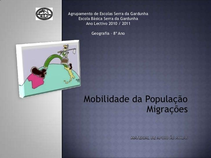 Agrupamento de Escolas Serra da GardunhaEscola Básica Serra da GardunhaAno Lectivo 2010 / 2011Geografia – 8º Ano<br />Mobi...