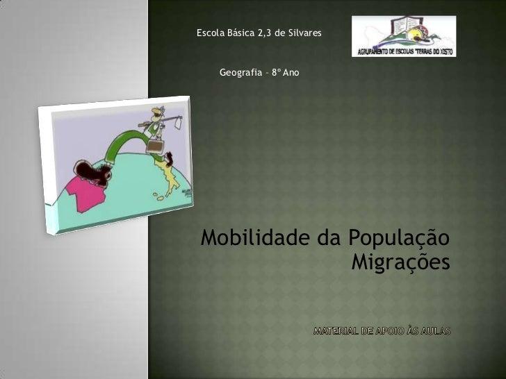 Escola Básica 2,3 de Silvares     Geografia – 8º AnoMobilidade da População              Migrações