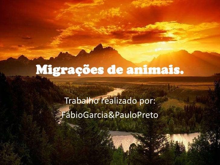 Migrações de animais.<br />Trabalho realizado por:<br />FábioGarcia&PauloPreto<br />