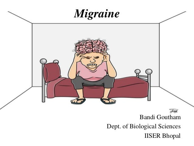 Migraine  Bandi Goutham Dept. of Biological Sciences IISER Bhopal