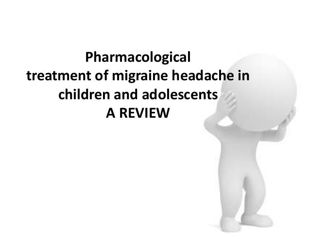 Pharmacological treatment of migraine headache in children and adolescents A REVIEW